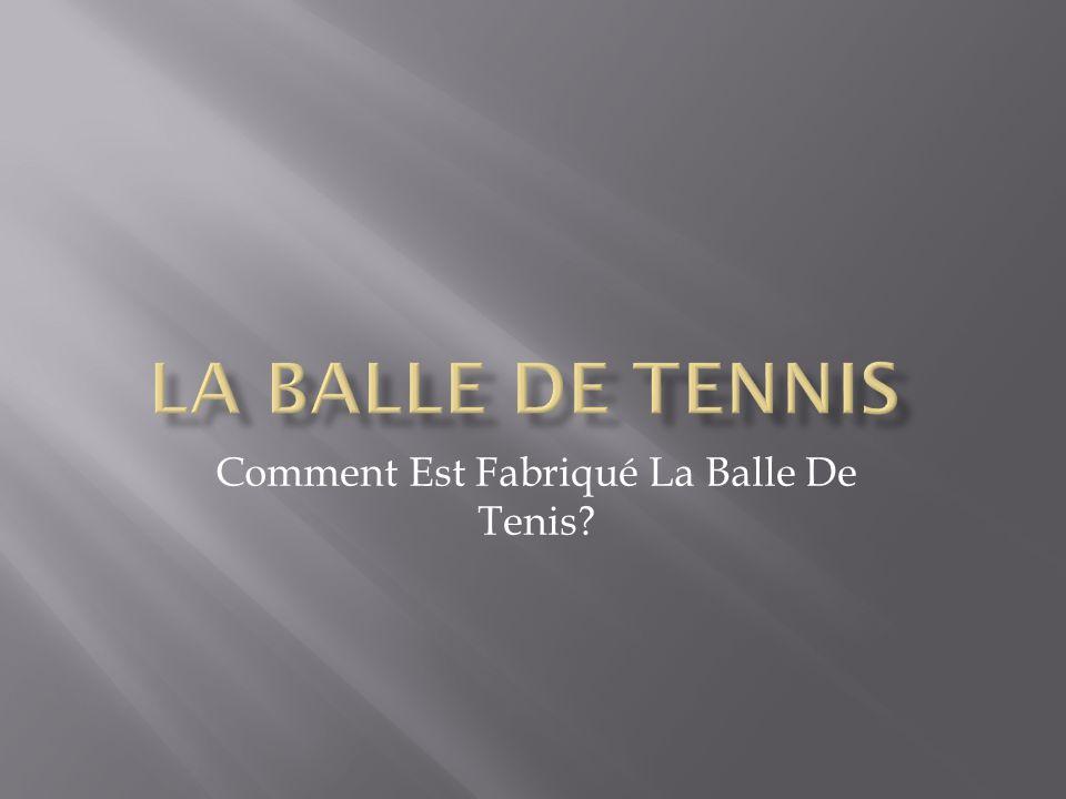 Comment Est Fabriqué La Balle De Tenis?