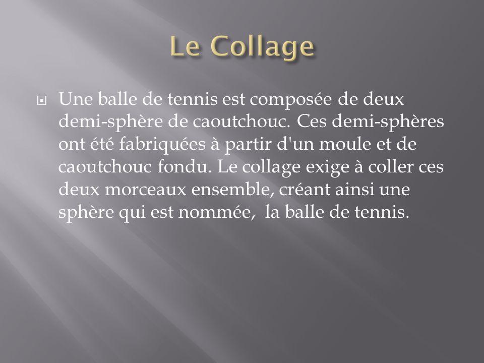  Pour garder la pression a l'intérieur des balles, un produit chimique est inséré dans la balle de tennis avant le collage.