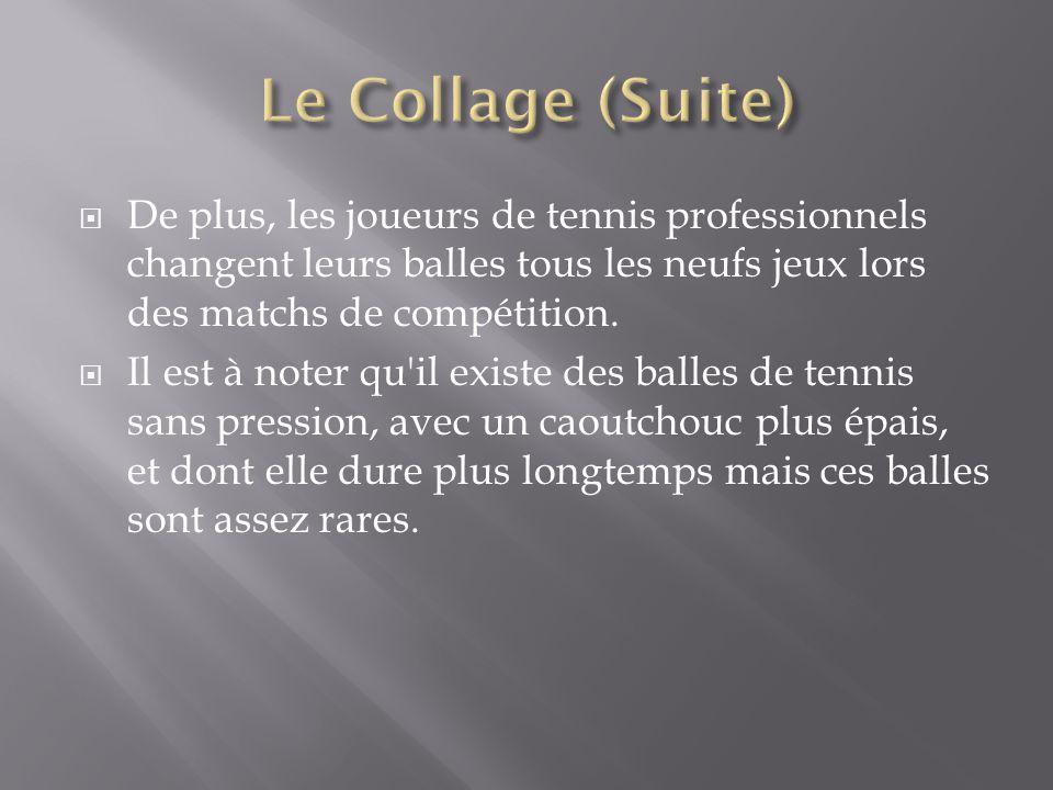  De plus, les joueurs de tennis professionnels changent leurs balles tous les neufs jeux lors des matchs de compétition.  Il est à noter qu'il exist