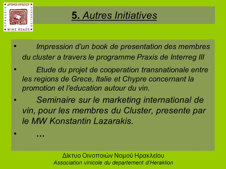 • Impression d'un book de presentation des membres du cluster a travers le programme Praxis de Interreg III • Etude du projet de cooperation transnati