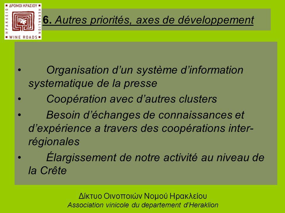 •Organisation d'un système d'information systematique de la presse •Coopération avec d'autres clusters •Besoin d'échanges de connaissances et d'expérience a travers des coopérations inter- régionales •Élargissement de notre activité au niveau de la Crête 6.