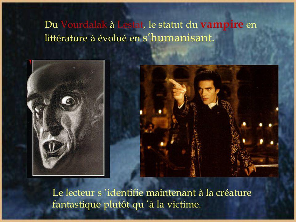 Retour dans la littérature populaire (suite) Avec Anne Rice en 1976 Son vampire est l 'archétype d 'un : Dandy doté de pouvoirs magiques Existentialis