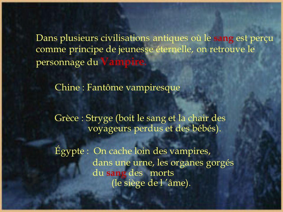 Dans plusieurs civilisations antiques où le sang est perçu comme principe de jeunesse éternelle, on retrouve le personnage du Vampire.