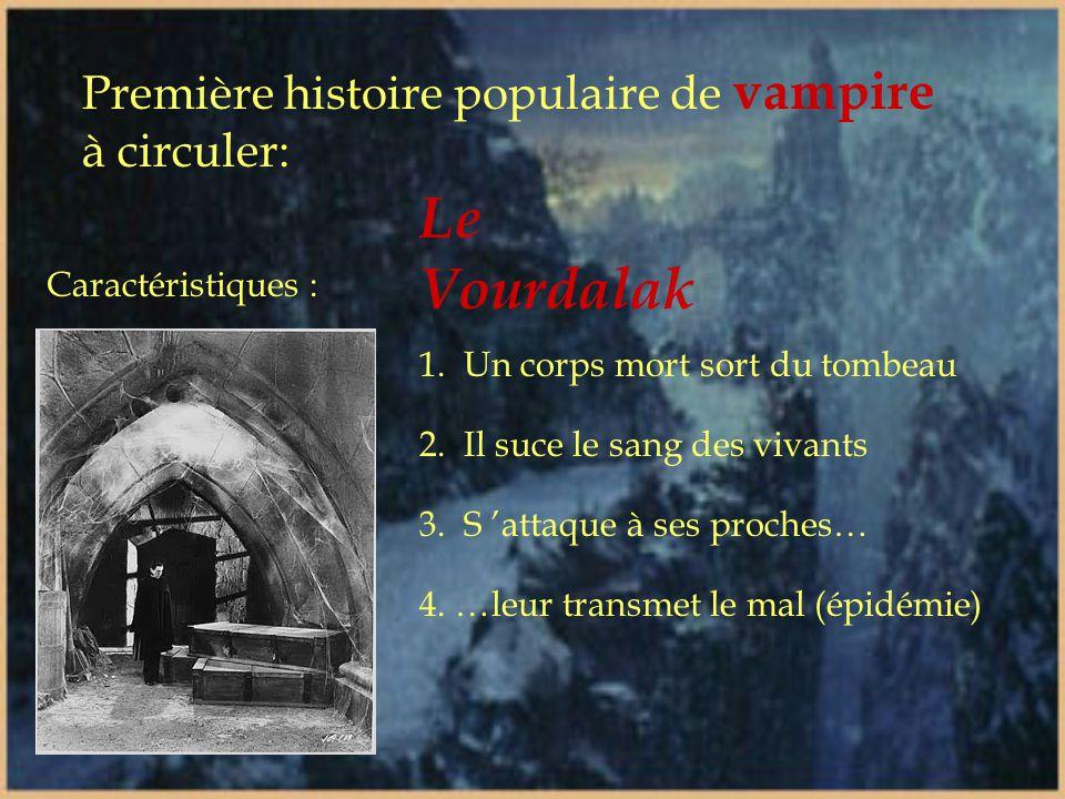 Première histoire populaire de vampire à circuler: Le Vourdalak Caractéristiques : 2.