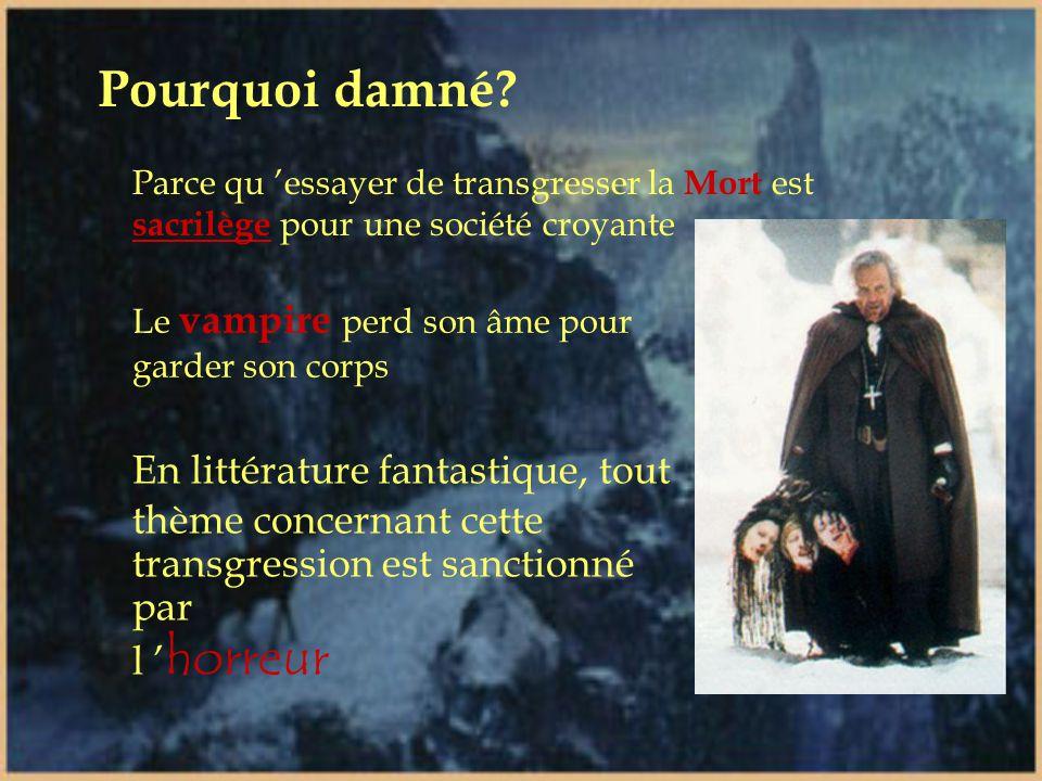 Le vampire est : Fin XVIII e -début XIX e siècle. Quand le personnage se fixe dans la tradition écrite, le mythe est complet. 1. Le corps mort d 'un ê