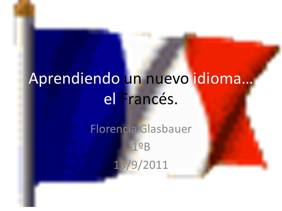 Aprendiendo un nuevo idioma… el Francés. Florencia Glasbauer 1ºB 13/9/2011