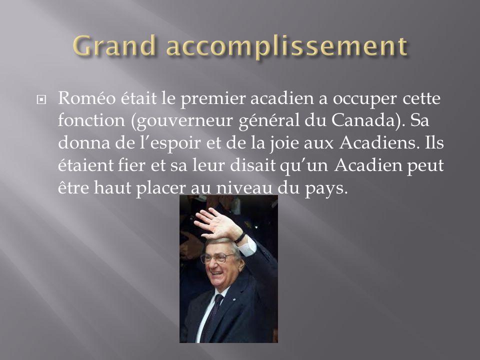  Roméo était le premier acadien a occuper cette fonction (gouverneur général du Canada). Sa donna de l'espoir et de la joie aux Acadiens. Ils étaient