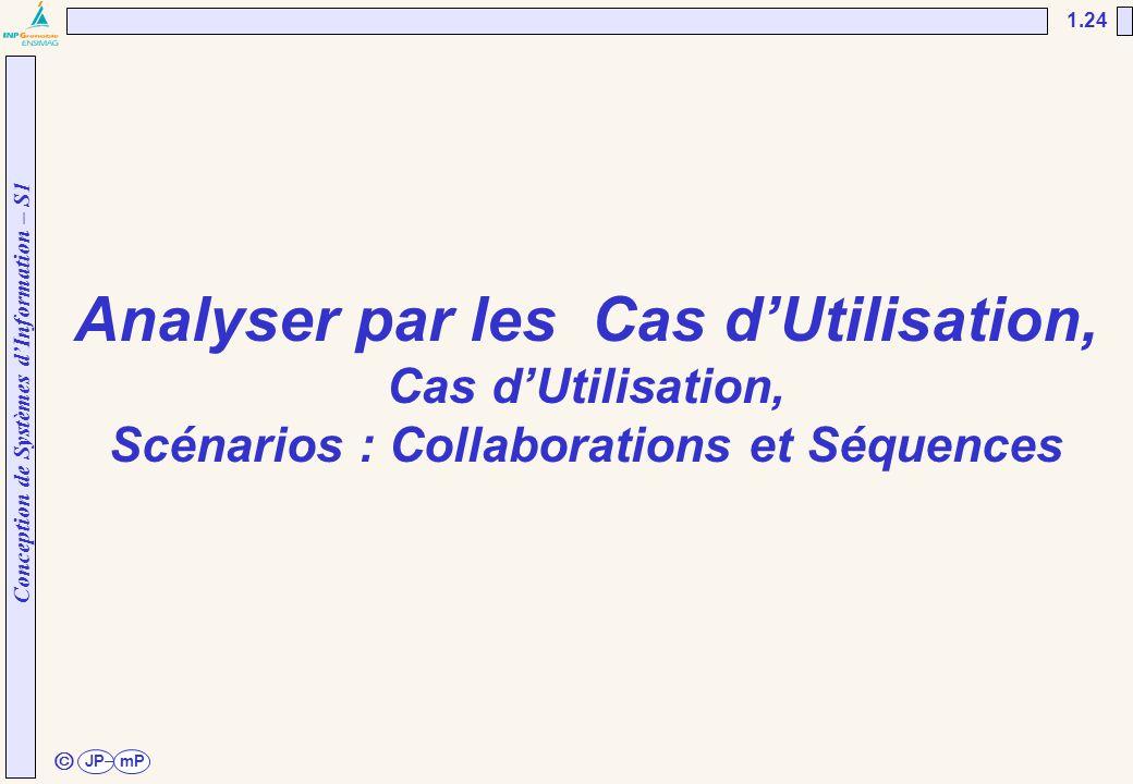Conception de Systèmes d'Information – S1 JPmP 1.24 ã Analyser par les Cas d'Utilisation, Cas d'Utilisation, Scénarios : Collaborations et Séquences