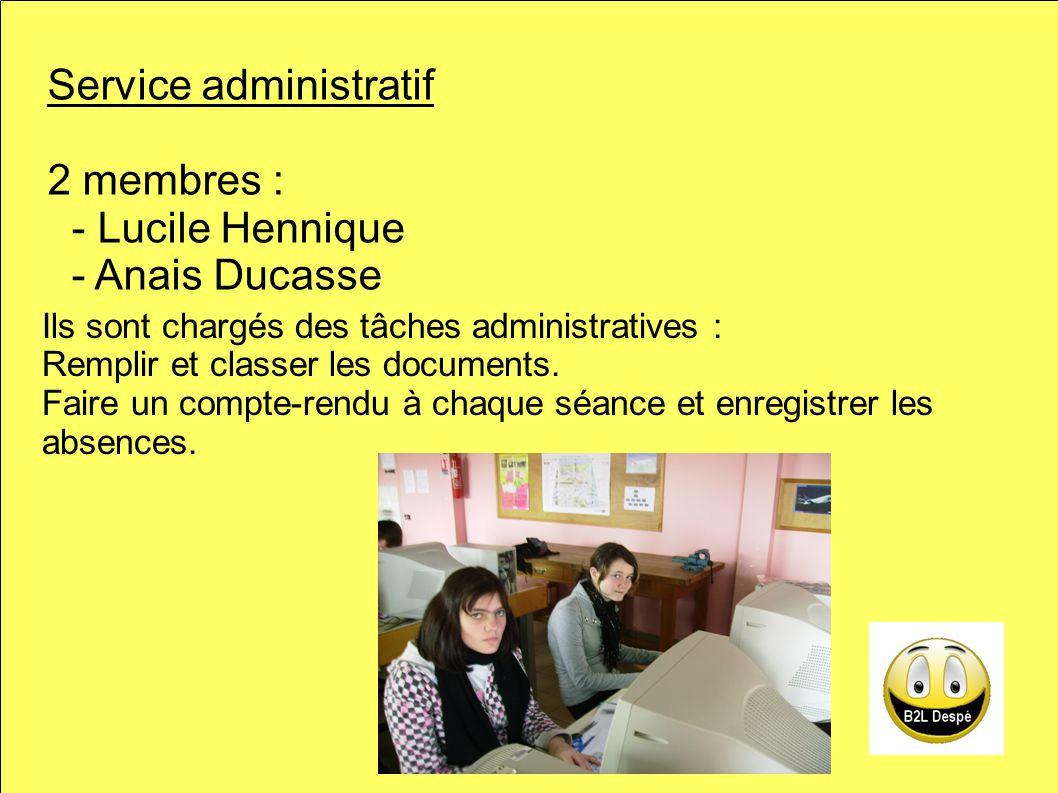 Service administratif 2 membres : - Lucile Hennique - Anais Ducasse Ils sont chargés des tâches administratives : Remplir et classer les documents.