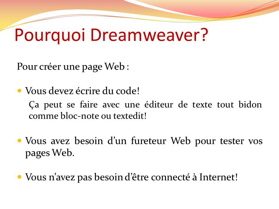 Pourquoi Dreamweaver? Pour créer une page Web :  Vous devez écrire du code! Ça peut se faire avec une éditeur de texte tout bidon comme bloc-note ou
