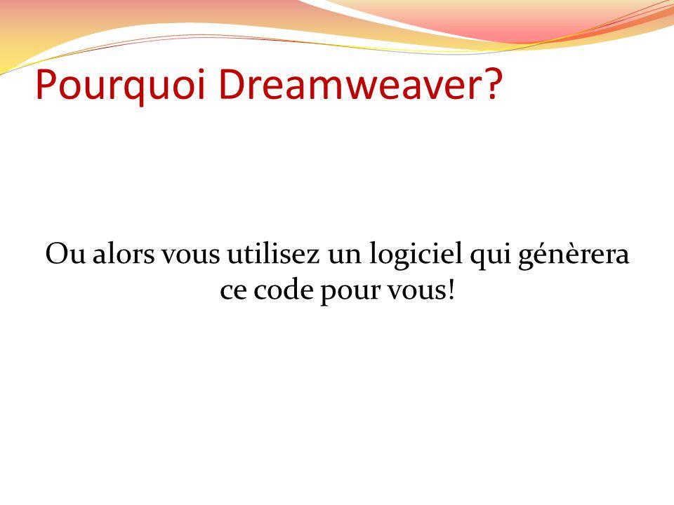 Pourquoi Dreamweaver Ou alors vous utilisez un logiciel qui génèrera ce code pour vous!