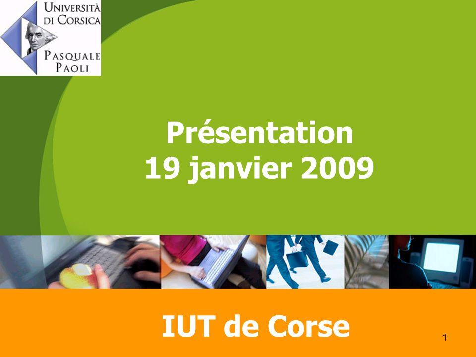 1 Présentation 19 janvier 2009 IUT de Corse