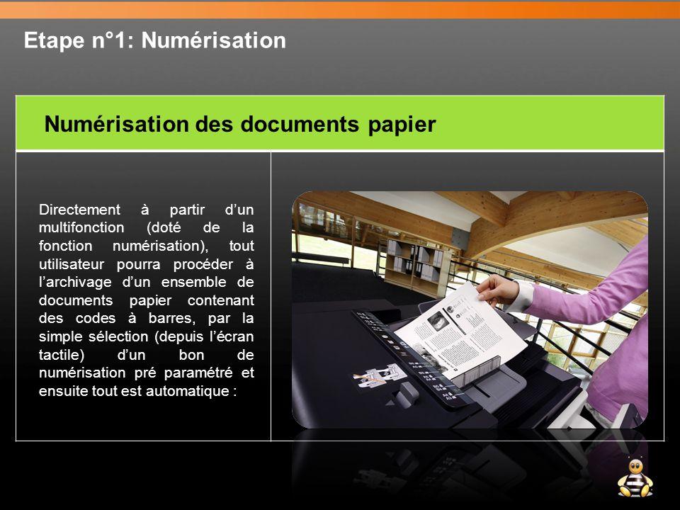Etape n°1: Numérisation Directement à partir d'un multifonction (doté de la fonction numérisation), tout utilisateur pourra procéder à l'archivage d'un ensemble de documents papier contenant des codes à barres, par la simple sélection (depuis l'écran tactile) d'un bon de numérisation pré paramétré et ensuite tout est automatique : Numérisation des documents papier