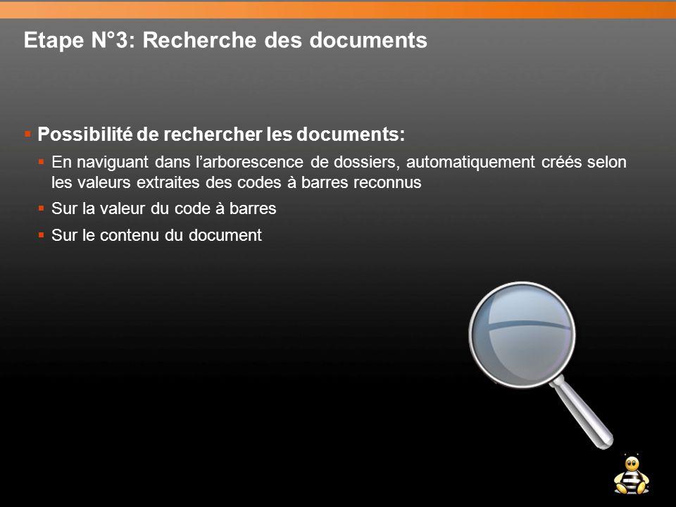Etape N°3: Recherche des documents  Possibilité de rechercher les documents:  En naviguant dans l'arborescence de dossiers, automatiquement créés selon les valeurs extraites des codes à barres reconnus  Sur la valeur du code à barres  Sur le contenu du document