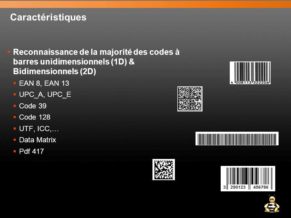 Caractéristiques  Reconnaissance de la majorité des codes à barres unidimensionnels (1D) & Bidimensionnels (2D)  EAN 8, EAN 13  UPC_A, UPC_E  Code 39  Code 128  UTF, ICC,…  Data Matrix  Pdf 417