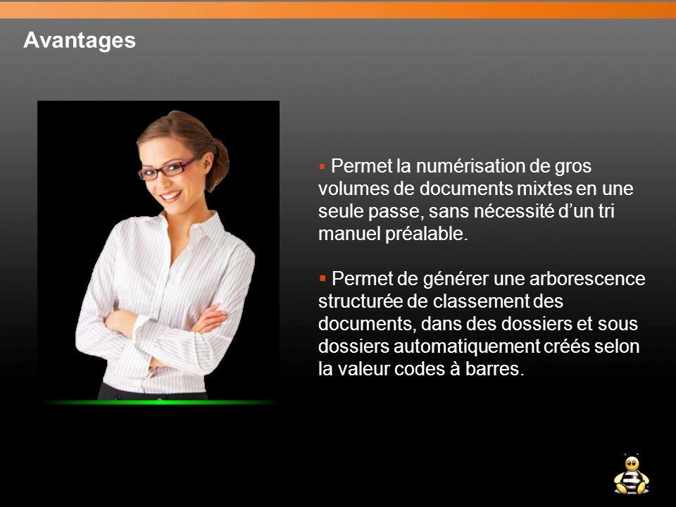 Avantages  Permet la numérisation de gros volumes de documents mixtes en une seule passe, sans nécessité d'un tri manuel préalable.