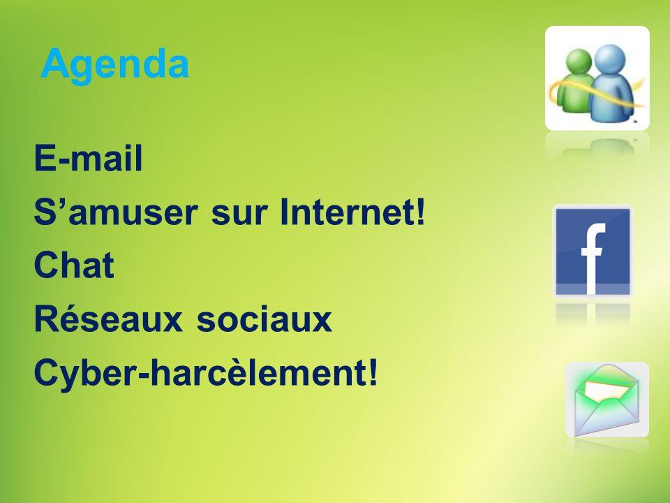 Agenda E-mail S'amuser sur Internet! Chat Réseaux sociaux Cyber-harcèlement!