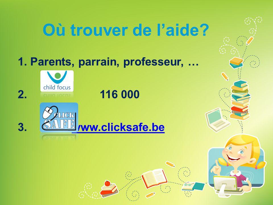 Où trouver de l'aide? 1. Parents, parrain, professeur, … 2. 116 000 3. www.clicksafe.be