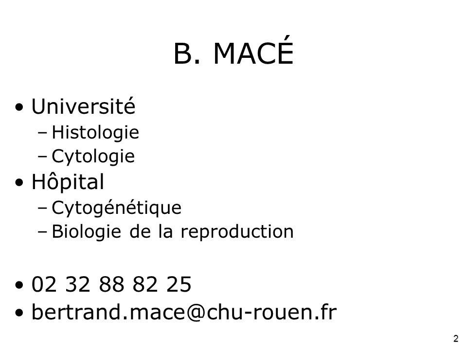 2 B. MACÉ •Université –Histologie –Cytologie •Hôpital –Cytogénétique –Biologie de la reproduction •02 32 88 82 25 •bertrand.mace@chu-rouen.fr