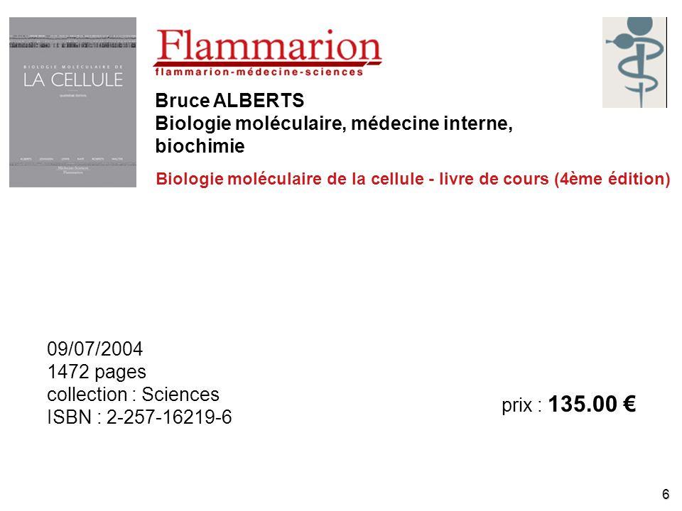 6 Bruce ALBERTS Biologie moléculaire, médecine interne, biochimie Biologie moléculaire de la cellule - livre de cours (4ème édition) 09/07/2004 1472 p