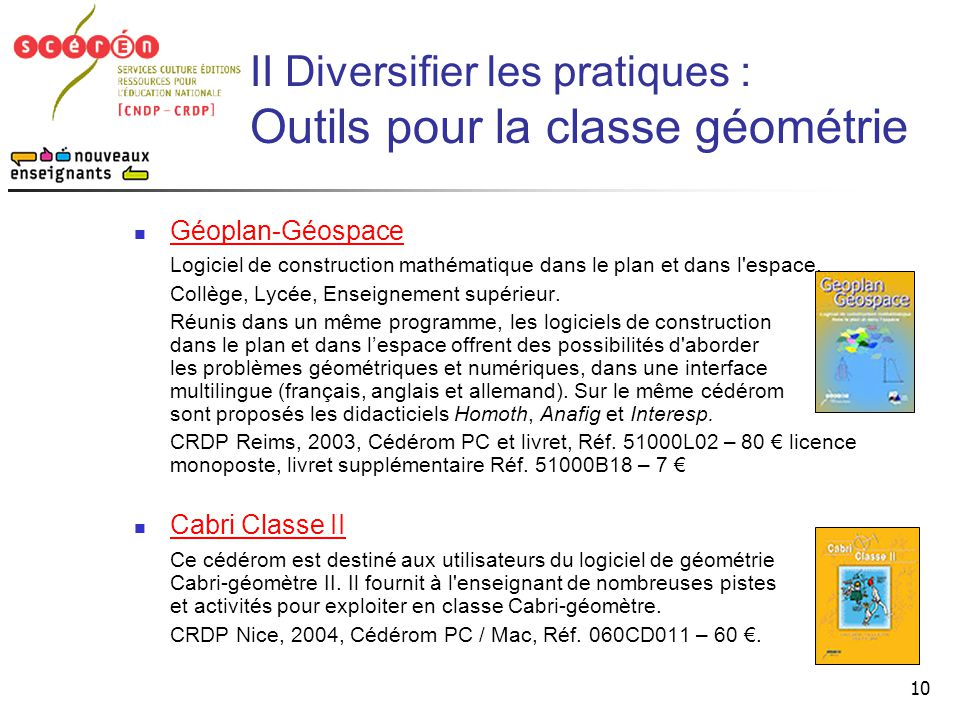 10 II Diversifier les pratiques : Outils pour la classe géométrie  Géoplan-Géospace Géoplan-Géospace Logiciel de construction mathématique dans le pl