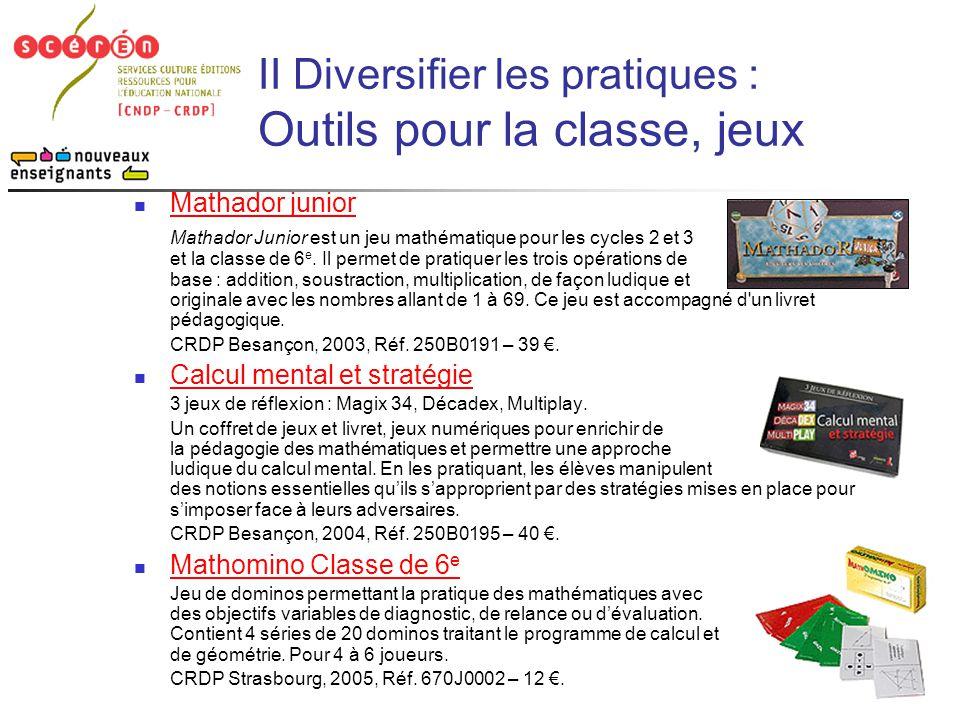 11 II Diversifier les pratiques : Outils pour la classe, jeux  Mathador junior Mathador junior Mathador Junior est un jeu mathématique pour les cycle