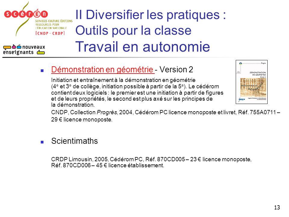 13 II Diversifier les pratiques : Outils pour la classe Travail en autonomie  Démonstration en géométrie - Version 2 Démonstration en géométrie Initi