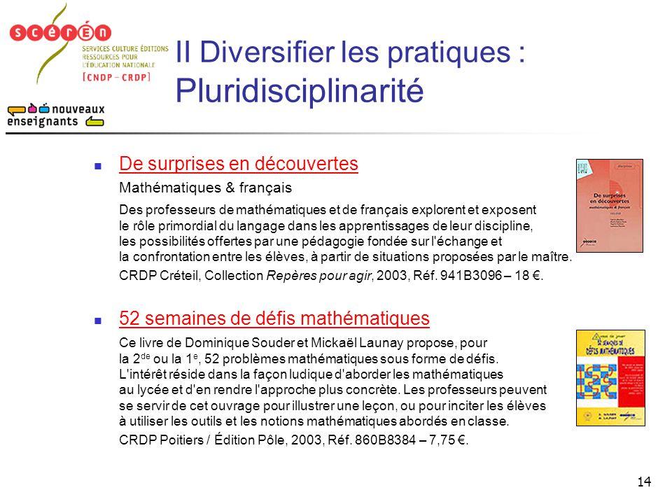 14 II Diversifier les pratiques : Pluridisciplinarité  De surprises en découvertes De surprises en découvertes Mathématiques & français Des professeu