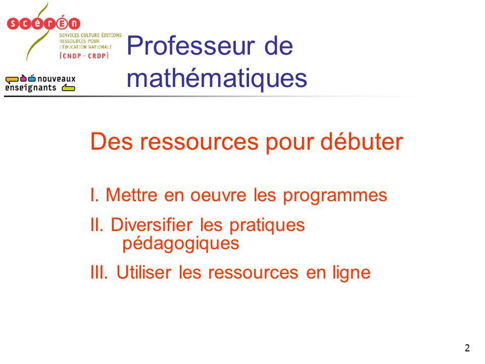 2 Des ressources pour débuter I. Mettre en oeuvre les programmes II. Diversifier les pratiques pédagogiques III. Utiliser les ressources en ligne