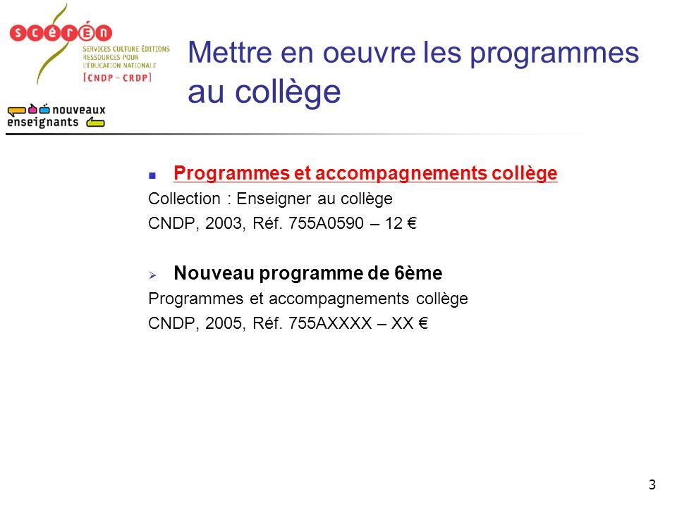 3  Programmes et accompagnements collège Programmes et accompagnements collège Collection : Enseigner au collège CNDP, 2003, Réf. 755A0590 – 12 €  N