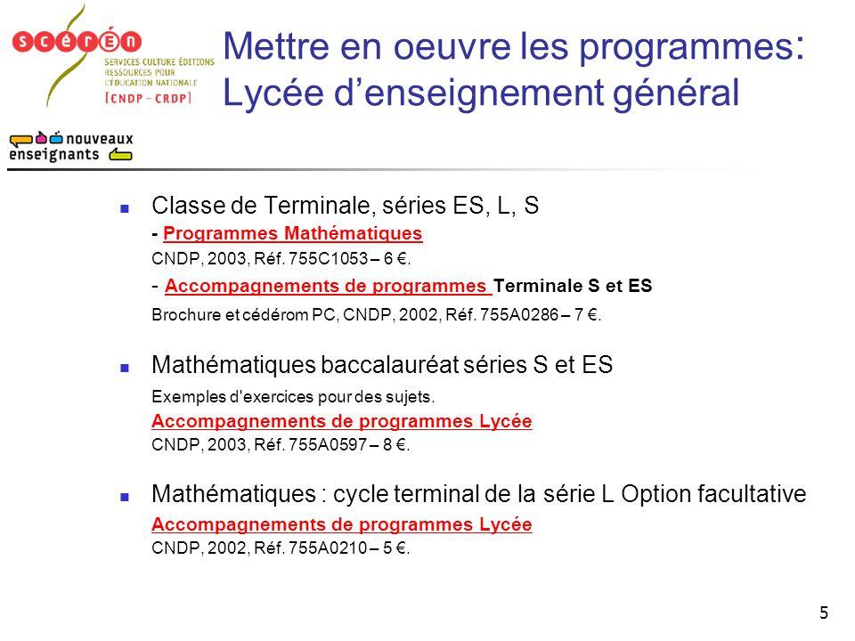 5  Classe de Terminale, séries ES, L, S - Programmes MathématiquesProgrammes Mathématiques CNDP, 2003, Réf. 755C1053 – 6 €. - Accompagnements de prog