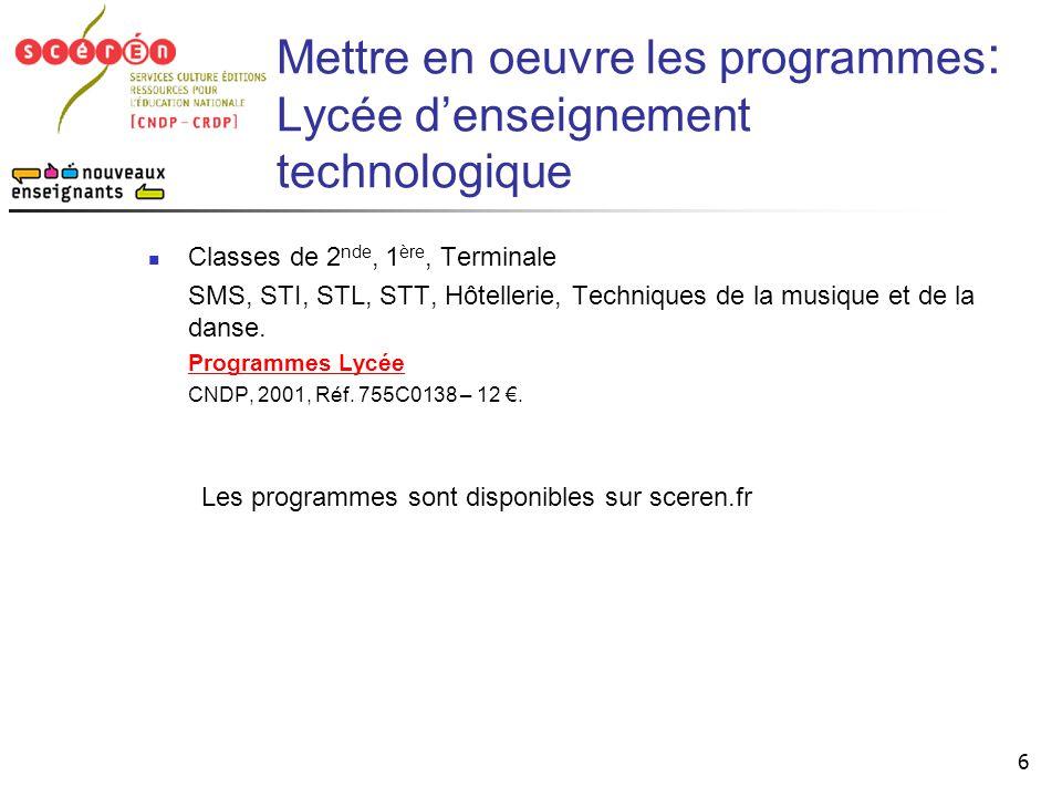 6 Mettre en oeuvre les programmes : Lycée d'enseignement technologique  Classes de 2 nde, 1 ère, Terminale SMS, STI, STL, STT, Hôtellerie, Techniques