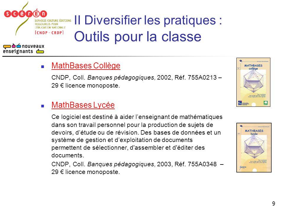 9 II Diversifier les pratiques : Outils pour la classe  MathBases Collège MathBases Collège CNDP, Coll. Banques pédagogiques, 2002, Réf. 755A0213 – 2