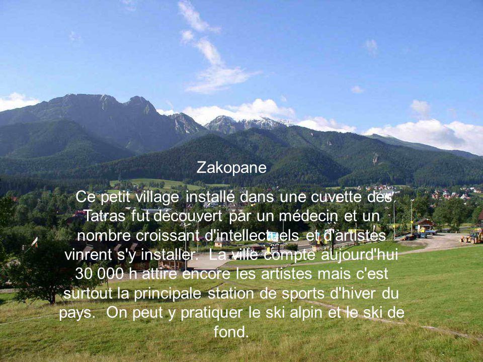 Zakopane Ce petit village installé dans une cuvette des Tatras fut découvert par un médecin et un nombre croissant d'intellectuels et d'artistes vinre