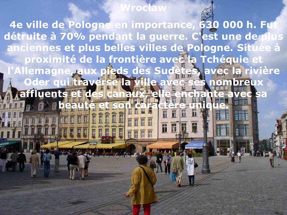 Wrocław 4e ville de Pologne en importance, 630 000 h. Fut détruite à 70% pendant la guerre. C'est une de plus anciennes et plus belles villes de Polog