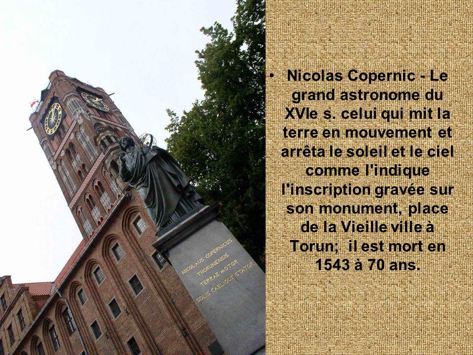 •Nicolas Copernic - Le grand astronome du XVIe s. celui qui mit la terre en mouvement et arrêta le soleil et le ciel comme l'indique l'inscription gra