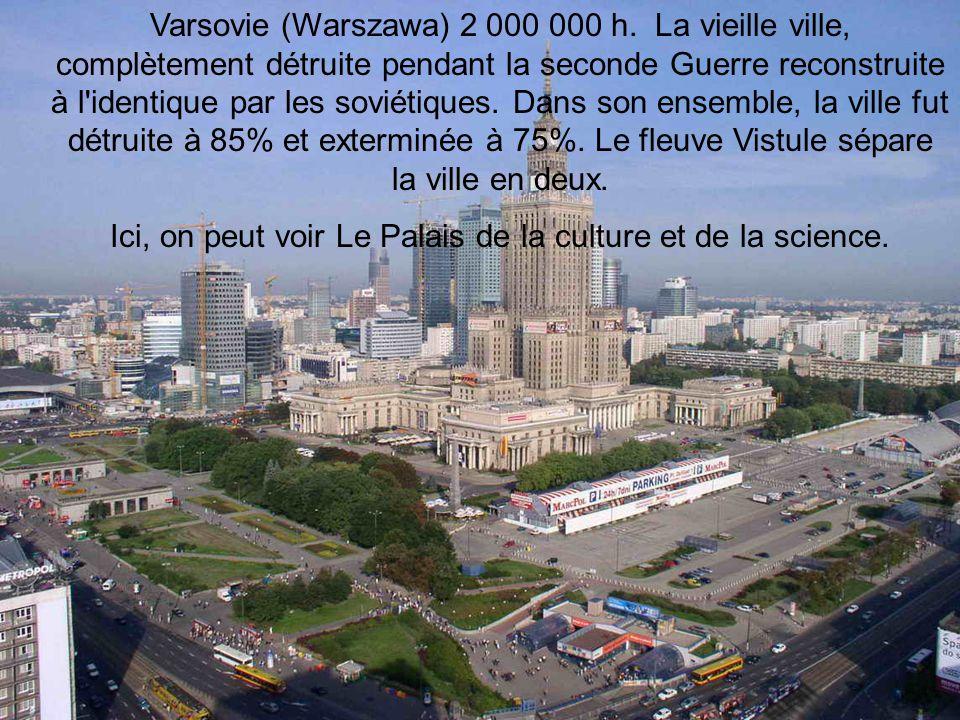 Varsovie (Warszawa) 2 000 000 h. La vieille ville, complètement détruite pendant la seconde Guerre reconstruite à l'identique par les soviétiques. Dan