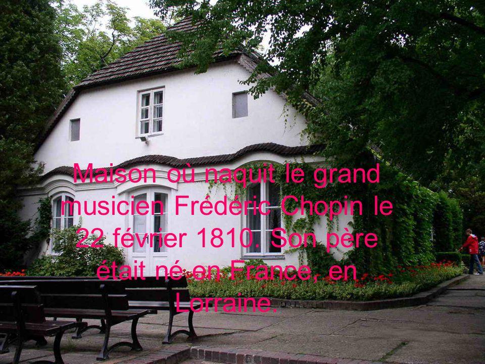 Maison où naquit le grand musicien Frédéric Chopin le 22 février 1810. Son père était né en France, en Lorraine.