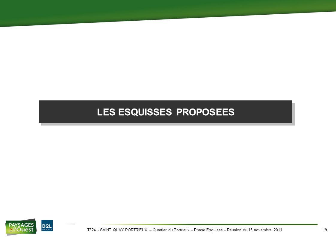 T324 - SAINT QUAY PORTRIEUX – Quartier du Portrieux – Phase Esquisse – Réunion du 15 novembre 201119 LES ESQUISSES PROPOSEES