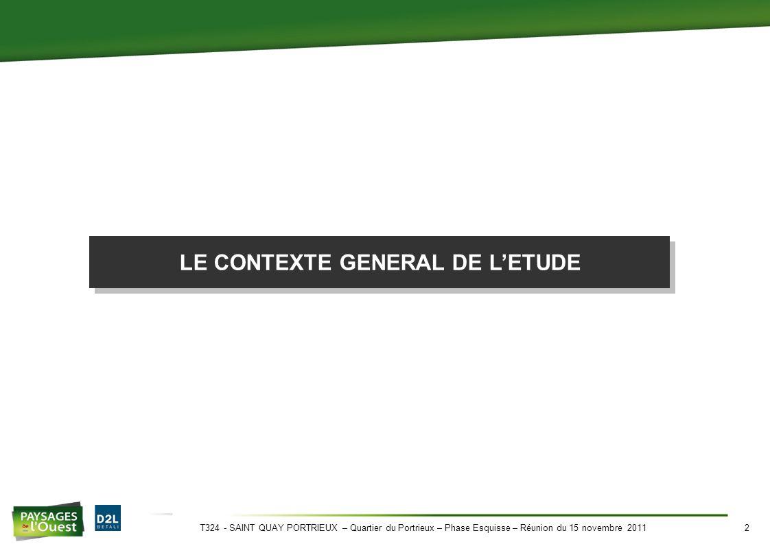 T324 - SAINT QUAY PORTRIEUX – Quartier du Portrieux – Phase Esquisse – Réunion du 15 novembre 20112 LE CONTEXTE GENERAL DE L'ETUDE
