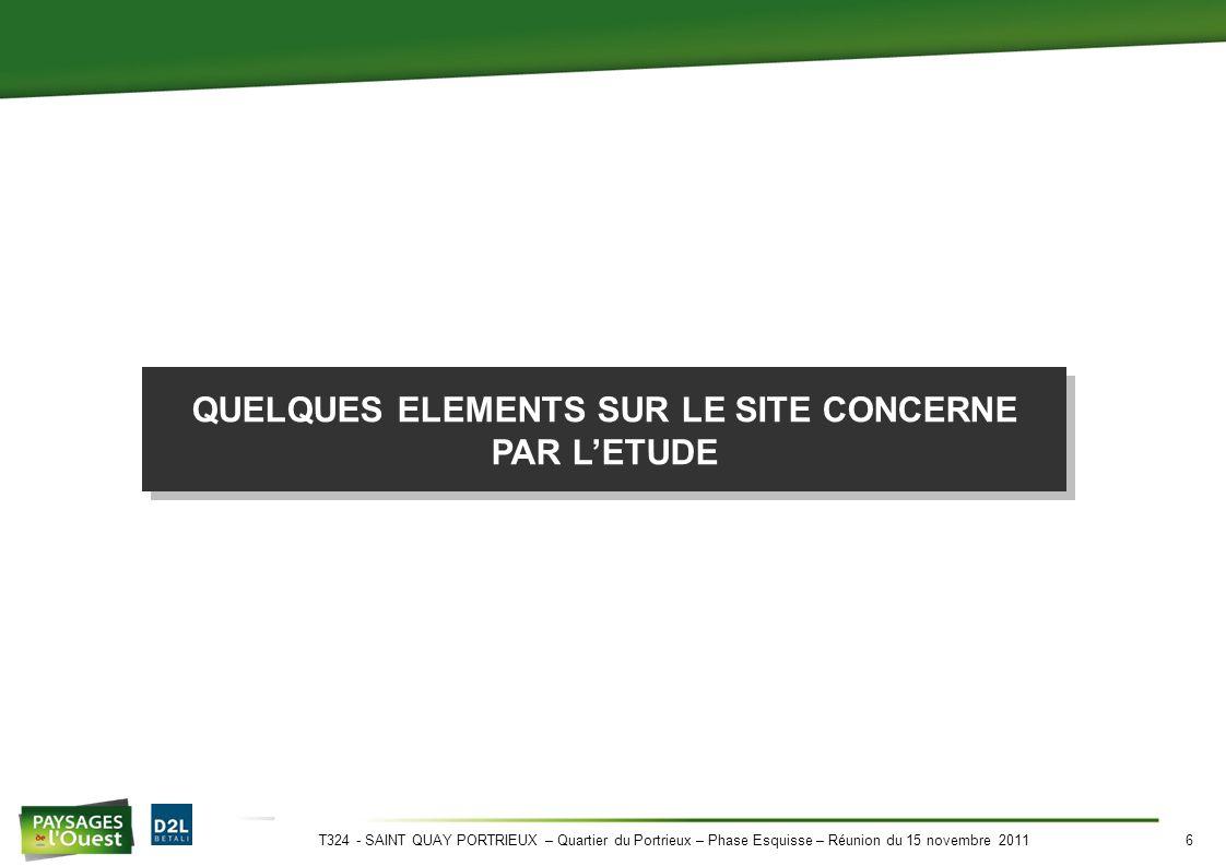 T324 - SAINT QUAY PORTRIEUX – Quartier du Portrieux – Phase Esquisse – Réunion du 15 novembre 20116 QUELQUES ELEMENTS SUR LE SITE CONCERNE PAR L'ETUDE