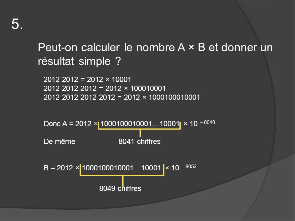 Peut-on calculer le nombre A × B et donner un résultat simple .