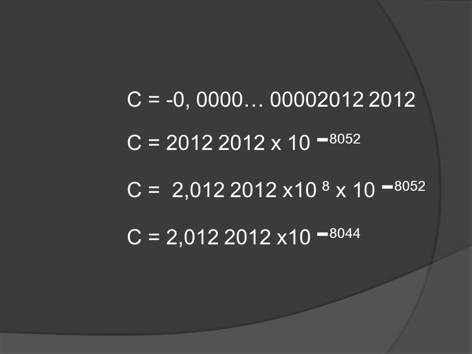 C = -0, 0000… 00002012 2012 C = 2012 2012 x 10 - 8052 C = 2,012 2012 x10 8 x 10 - 8052 C = 2,012 2012 x10 - 8044
