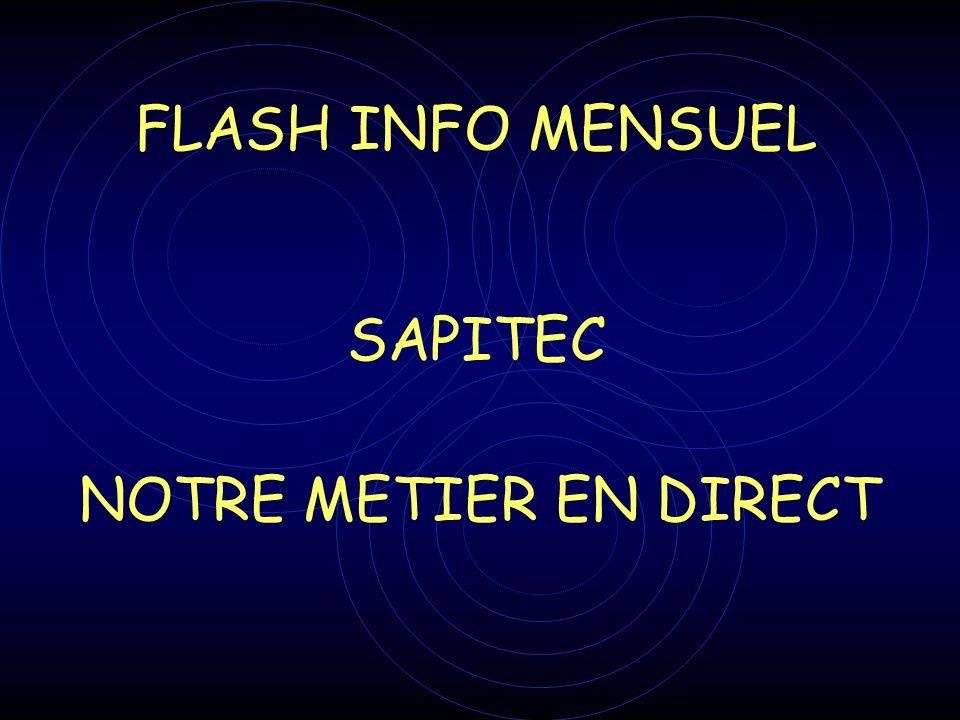 FLASH INFO MENSUEL SAPITEC NOTRE METIER EN DIRECT