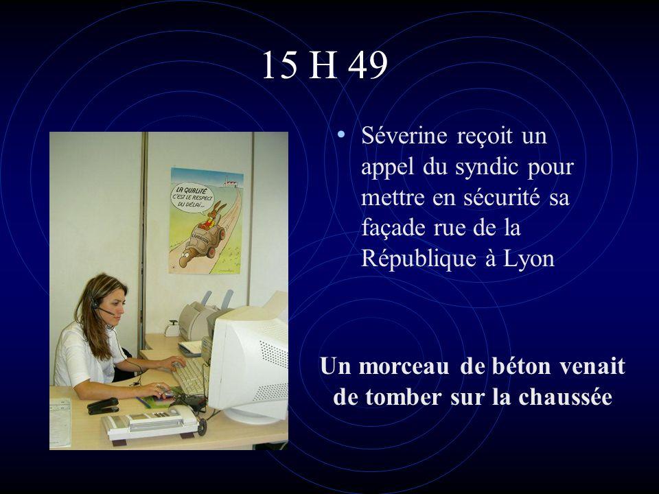15 H 49 • Séverine reçoit un appel du syndic pour mettre en sécurité sa façade rue de la République à Lyon Un morceau de béton venait de tomber sur la