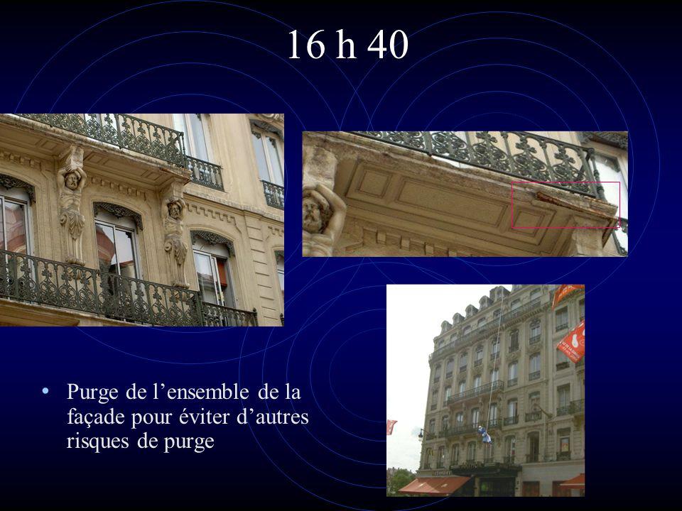 16 h 40 • Purge de l'ensemble de la façade pour éviter d'autres risques de purge