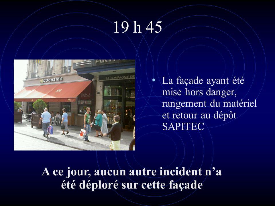 19 h 45 • La façade ayant été mise hors danger, rangement du matériel et retour au dépôt SAPITEC A ce jour, aucun autre incident n'a été déploré sur c