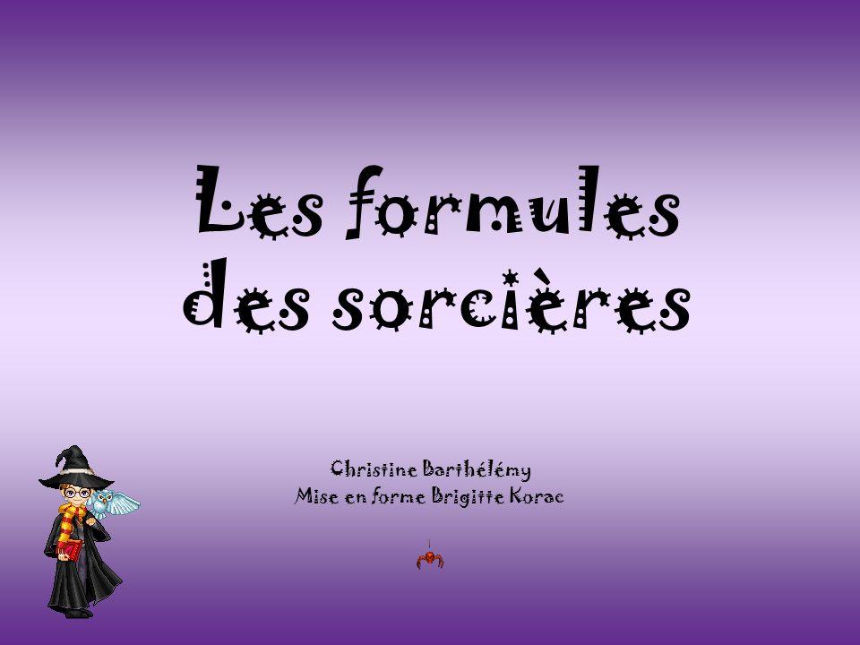 Les formules des sorcières Christine Barthélémy Mise en forme Brigitte Korac