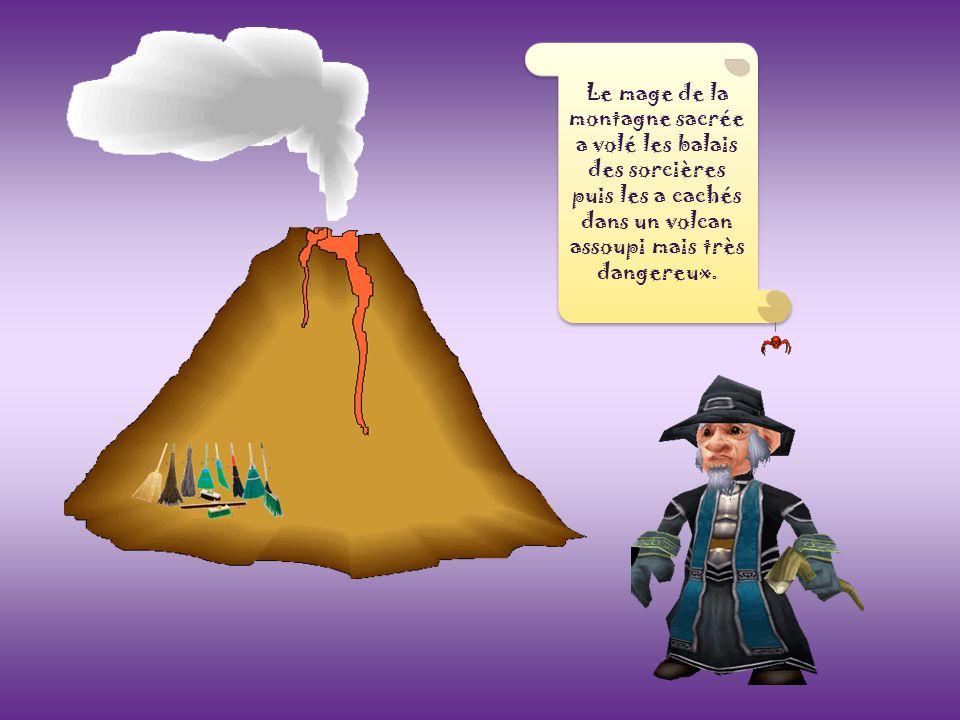 Le mage de la montagne sacrée a volé les balais des sorcières puis les a cachés dans un volcan assoupi mais très dangereux.