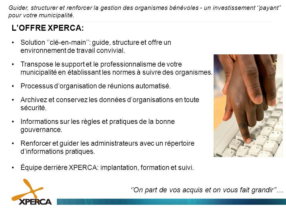''On part de vos acquis et on vous fait grandir''… L'OFFRE XPERCA: •Solution ''clé-en-main'': guide, structure et offre un environnement de travail co